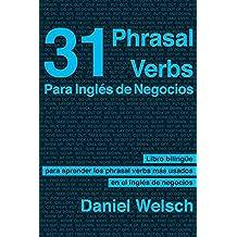 31 Phrasal Verbs para inglés de negocios: Los phrasal verbs que más se usan en los negocios internacionales (Phrasal Verbs para la Vida nº 2)