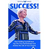 SUCCESS: Stop Holding Yourself Back, Tap into Your Full Potential and Achieve the Life of Your Dreams (English Edition)