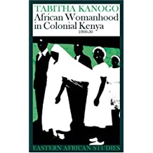 African Womanhood in Colonial Kenya: 1900-1950 (Eastern African Studies (Paperback))