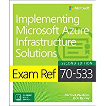 Exam Ref 70-533 Implementing Microsoft Azure Infrastructure Solutions: Includes Current Book Service