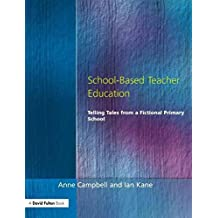 [School-Based Teacher Education: Telling Tales from a Fictional Primary School] (By: Anne Campbell) [published: April, 1998]