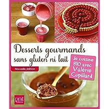 Desserts gourmands sans gluten ni lait : Je cuisine BIO avec Valérie Cupillard