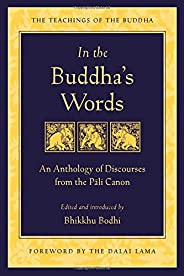 In the Buddha's Words: An Anthology of Discourses from the Pali Canon (The Teachings of the Bud