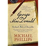 George MacDonald: A Biography of Scotland's Beloved Storyteller by Michael Phillips (2005-06-01)