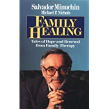 Family Healing: Tales of Hope and Renewal from Family Therapy