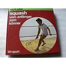 Squash vom Anfänger zum Könner by Zuber, Cecil
