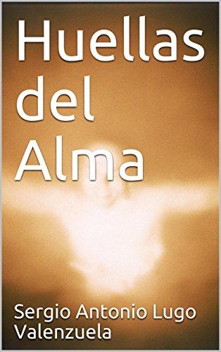 Descargar Libro Huellas del Alma de Sergio Antonio  Lugo Valenzuela