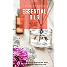 Essential Oils - Ultimate Guide: Essential Oil Recipes, Aromatherapy, Natural Remedies, Healing, Beginner's Guide (English Edition)