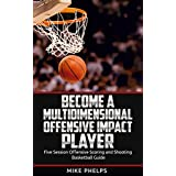 Become a Multidimensional Offensive Impact Player: Five Session Offensive Scoring and Shooting Basketball Guide (English Edition)
