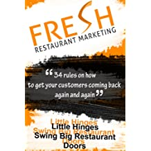 Fresh Restaurant Marketing: 34 Rules On How To Get Your Customers Coming Back Again And Again (English Edition)