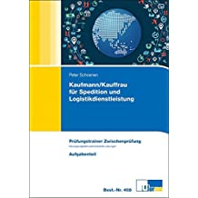 Kaufmann/-frau für Spedition und Logistikdienstleistung: Prüfungstrainer zur Zwischenprüfung. Betriebliche Leistungserstellung Rechnungswesen, Wirtschafts- und Sozialkunde
