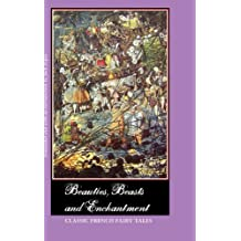 Beauties, Beasts and Enchantment: Classic French Fairy Tales (2012-11-01)