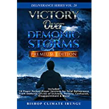 Prayer: Victory Over Demonic Storms   Included: 10 Power Packed Prayer Sessions for Total Deliverance From Demonic Circles of Sickness, Poverty, Confusion, ... & More! (Deliverance Series Book 20)