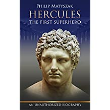 Hercules - The first superhero: (An unauthorized biography)