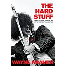The Hard Stuff: Dope, Crime, the MC5, and My Life of Impossibilities (English Edition)