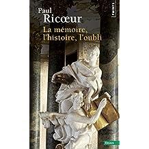 La Mémoire, l'Histoire, l'Oubli (Points Essai)
