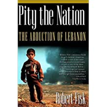 Pity the Nation: The Abduction of Lebanon (Nation Books) by Robert Fisk (2002-10-24)