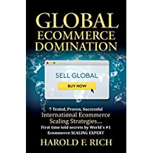 GLOBAL ECOMMERCE DOMINATION: 7 Tested, Proven, Successful International Ecommerce Scaling Strategies.... First time told secrets by World ́s #1 Ecommerce SCALING EXPERT (English Edition)