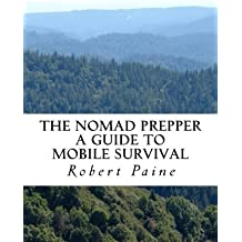 The Nomad Prepper: A Guide to Mobile Survival by Robert Paine (2013-10-10)