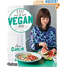 Keep it Vegan: 100 Simple, Healthy & Delicious Dishes