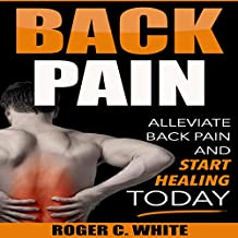 Back Pain: Alleviate Back Pain and Start Healing Today