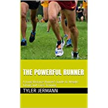 The Powerful Runner: A Long-Distance Runner's Guide to Weight-Lifting and Cross-Training (English Edition)