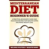 Mediterranean Diet: Mediterranean Diet Cookbook & Diet Guide, A Practical Beginner's Guide And Delicious Recipes For Healthy Living And Rapid Weight Loss! (English Edition)