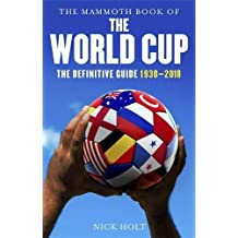 The Mammoth Book of The World Cup: The Definitive Guide, 1930-2018 (Mammoth Books)