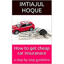 How to get cheap car insuranace: a step by step guideline (English Edition)