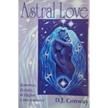 Astral Love: Romance, Ecstasy & Higher Consciousness