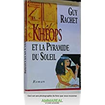 Khéops et la pyramide du Soleil (Le roman des pyramides.)