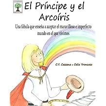 El Príncipe y el Arcoíris: Una fábula que enseña a aceptar el maravilloso e imperfecto mundo en el que vivimos (Cuentos para la vida)