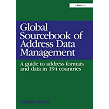 Global Sourcebook of Address Data Management: A Guide to Address Formats and Data in 194 Countries