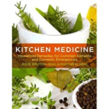 [(Kitchen Medicine: Household Remedies for Common Ailments and Domestic Emergencies)] [Author: Julie Bruton-Seal] published on (October, 2012)