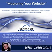 Mastering Your Website: Insider's Guide to Fully Understanding Your Website, Search Engine Optimization and Building Your Brand, Volume 1