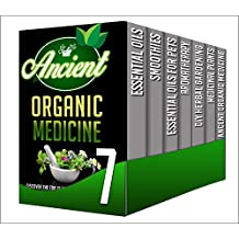 Organic Medicine: 7 Book Box Set - Get Amazing Tips And Tricks Using These Herbal Remedies In This All in 1 Box Set (essential oils, smoothies, aromatherapy, ... essential oils for pets) (English Edition)