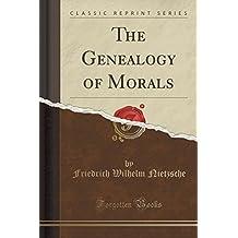 The Genealogy of Morals (Classic Reprint) by Friedrich Wilhelm Nietzsche (2016-07-31)