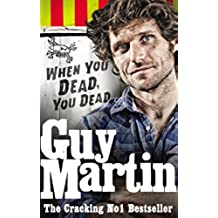 Guy Martin: When You Dead, You Dead: My Adventures as a Road Racing Truck Fitter (English Edition)