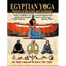 Egyptian Yoga: Postures of the Gods and Goddesses: The Ancient Egyptian system of physical postures for health meditation and spiritual enlightenment ... Egypt (Philosophy of Righteous Action)