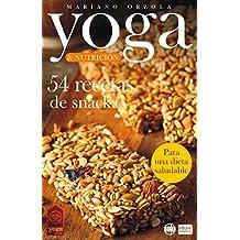 YOGA & NUTRICIÓN - 54 RECETAS DE SNACKS: Para una dieta saludable (Colección YOGA EN CASA nº 15) (Spanish Edition)