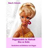 Puppenmodels im Maßstab Eins zu Sechs: Geschichten und Erlebnisse mit Puppen