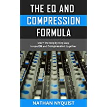 The EQ and Compression Formula: Learn the step by step way to use EQ and Compression together (Audio Engineering, Music Production, Sound Design & Mixing Audio Series: Book 1) (English Edition)