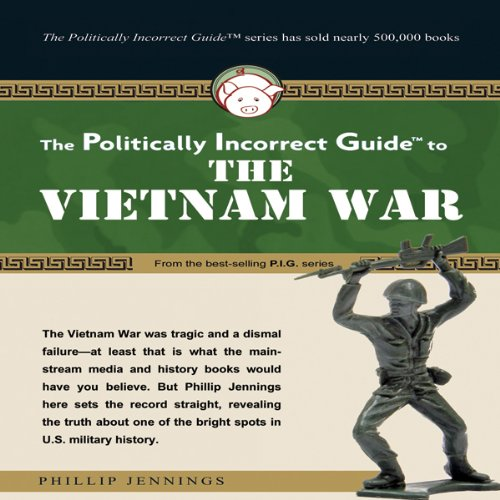 The Politically Incorrect Guide to the Vietnam War  Audiolibri