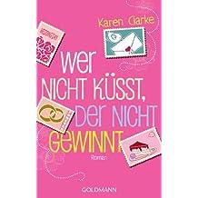 Wer nicht küsst, der nicht gewinnt: Roman (German Edition)