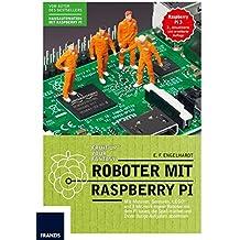 Roboter mit Raspberry Pi: Mit Motoren, Sensoren, LEGO® und Elektronik eigene Roboter mit dem Pi bauen, die Spaß machen und Ihnen lästige Aufgaben abnehmen.