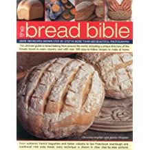 The Bread Bible: Over 100 Recipes Shown Step-by-step in More Than 600 Beautiful Photographs