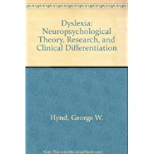Dyslexia: Neuropsychological Theory, Research, and Clinical Differentiation