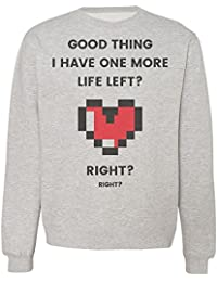 Good Think I Have One More Life Left Right? Right? Sudadera Unisex