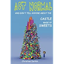 Act Normal And Don't Tell Anyone About The Castle Made Of Sweets: Volume 3 (Young readers chapter books)