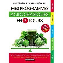 Mes programmes acido-basiques en 7 jours: Vos programmes sur mesure 100% équilibre acido-basique (SANTE/FORME) (French Edition)
